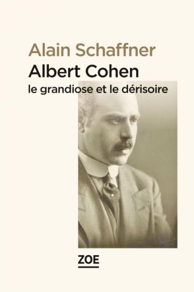 Albert Cohen le grandiose et le dérisoire